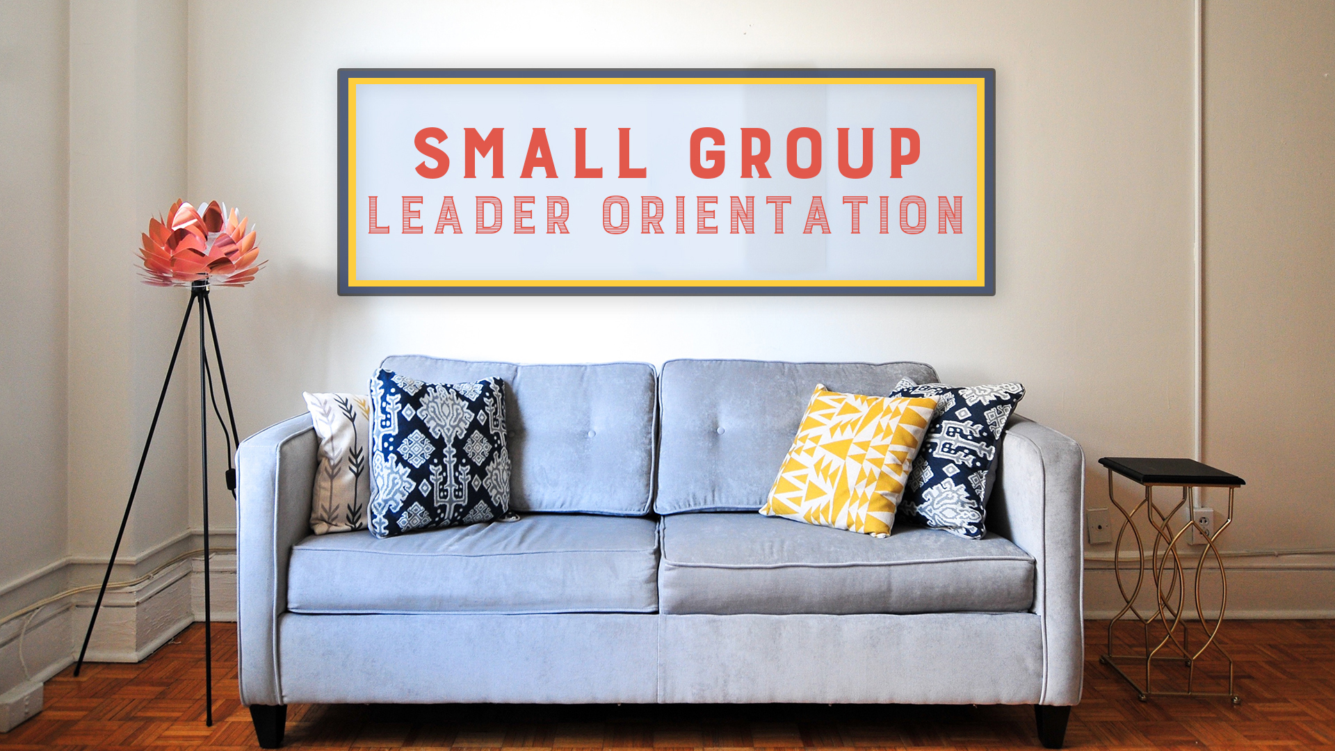 Small Group Leader Orientation- August 2020